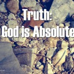 21 Truths: God is Absolute