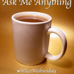 Ask Me Anything #WilcoWednesday