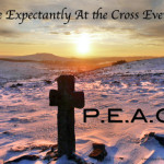 P.E.A.C.E: Pause Expectantly At the Cross Everyday