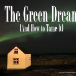 The Green Dream (And How To Tame It)