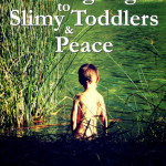 Holding tight to Slimy Toddlers & Peace