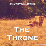 The Throne #EverydayJesus