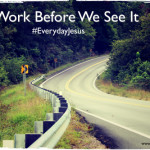 At Work Before We See It #EverydayJesus