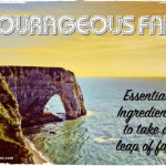 Courageous Faith: Essential Ingredients