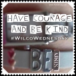 Have Courage & Be Kind #WilcoWednesday