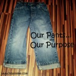 Our Pants… And Our Purpose #WilcoWednesday