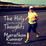 The Holy (and not-so-holy) thoughts of a Marathon runner #EverydayJesus