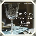 The Enemy Doesn't take a Holiday #EverydayJesus