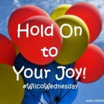 Hold On to Your Joy! #WilcoWednesday