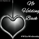 No Holding Back #WilcoWednesday