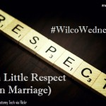Just a little Respect (in Marriage) #WilcoWednesday
